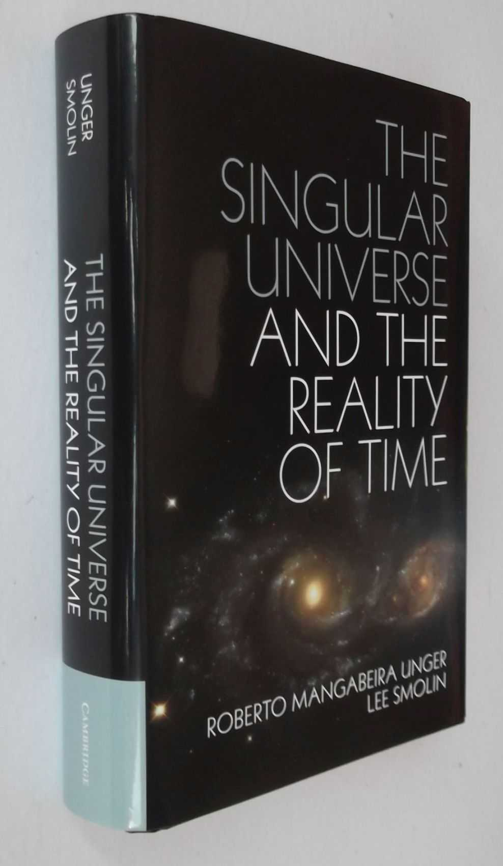 ROBERTO MANGABEIRA UNGER - The Singular Universe and the Reality of Time: A Proposal in Natural Philosophy