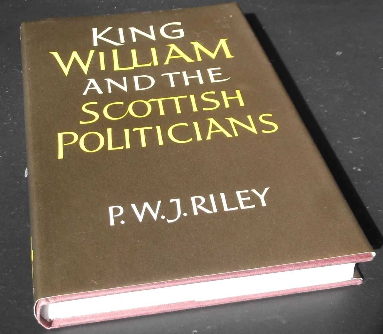 P.W.J. RILEY - King William and the Scottish Politicians