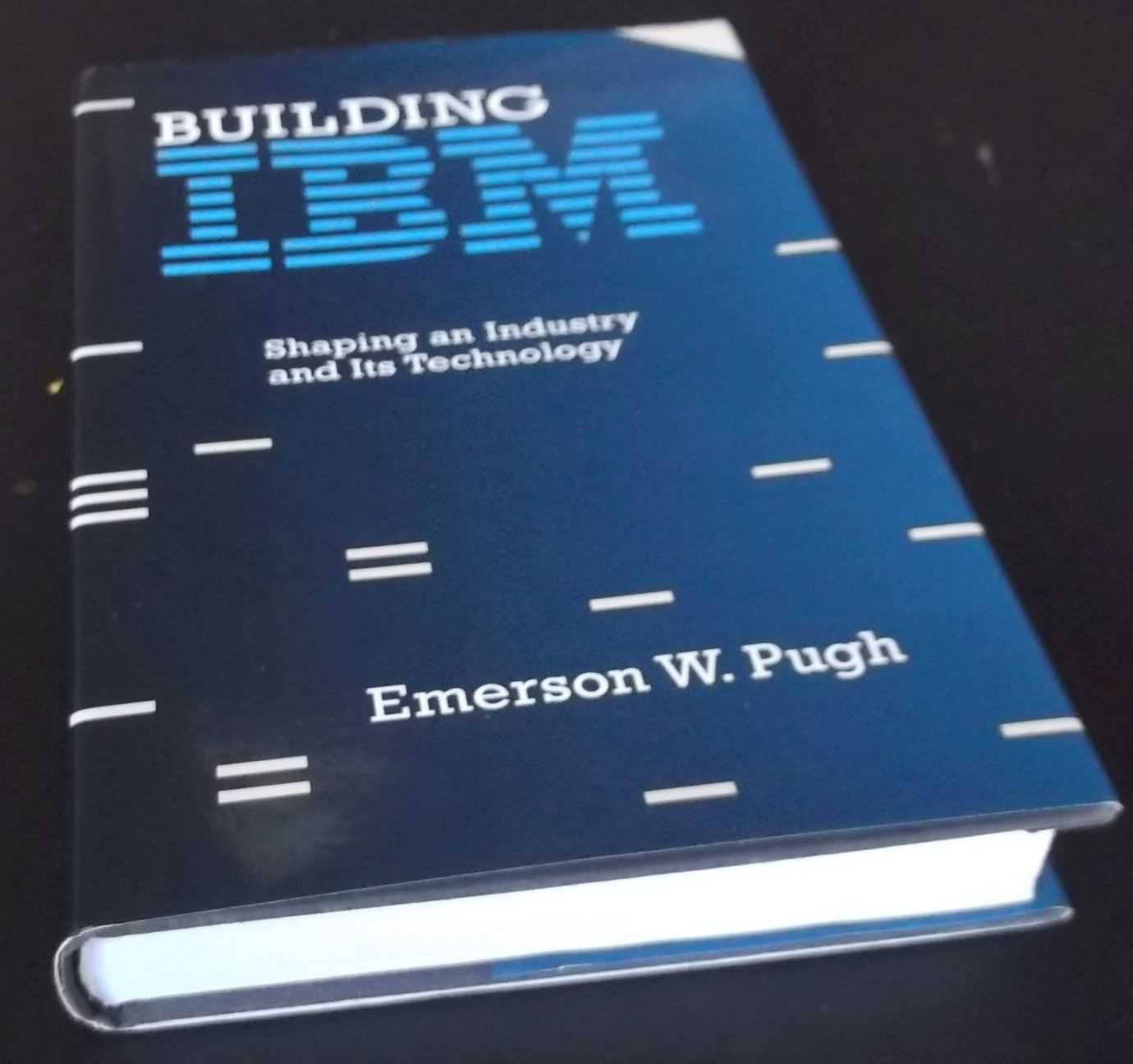 EMERSON W. PUGH - Building IBM: Shaping an Industry and Its Technology