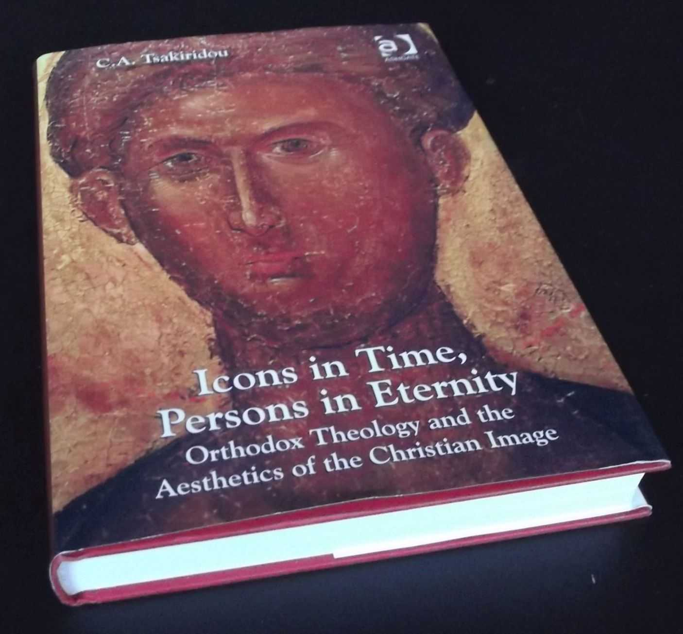 C.A. TSAKIRIDOU - Icons in Time, Persons in Eternity: Orthodox Theology and the Aesthetics of the Christian Image