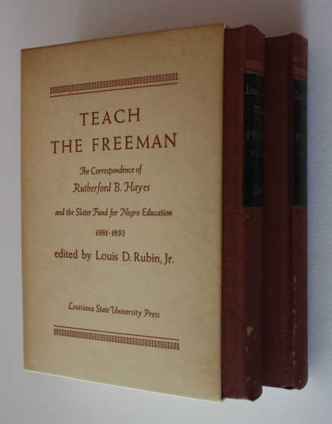 Teach the Freeman: The Correspondence of Rutherford B. Hayes and the Slater Fund for Negro Education, Volume I: 1881-1887, Volume II: 1888-1893, Rubin, Jr. (ed), Louis D.
