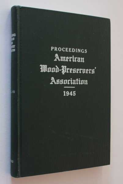 Proceedings of the Forty-First Annual Meeting of the American Wood-Preservers' Association: Volume 41, American Wood-Preservers' Association