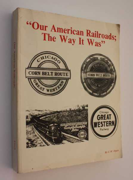 Our American Railroads; The Way It Was, Finch, C. W.