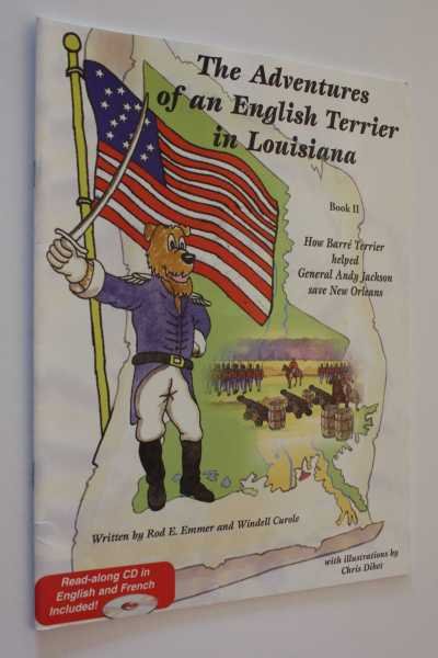 The Adventures of an English Terrier in Louisiana: Book II - How Barre Terrier helped General Andy Jackson save New Orleans, Emmer, Rod E.