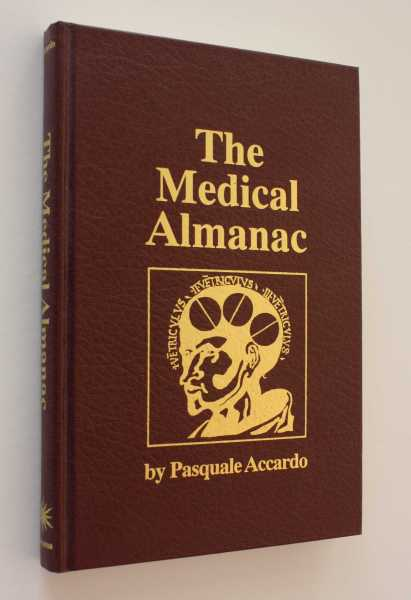 The Medical Almanac: A Calendar of Dates of Significance to the Profession of Medicine, Including Fascinating Illustrations, Medical Milestones, Dates of Birth and Death of Notable Physicians, Brief Biographical Sketches, Quotations, and Assorted Medical Curiosities and Trivia, Accardo, MD, Pasquale