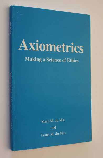Axiometrics: Making a Science of Ethics, du Mas, Mark M.