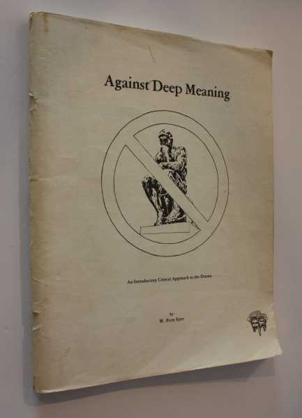Against Deep Meaning: An Introductory Critical Approach to the Drama, Epes, W. Perry