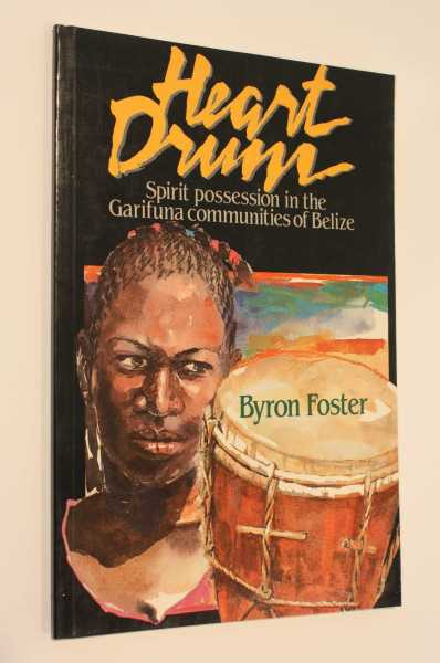 Heart Drum: Spirit Possession in the Garifuna communities of Belize, Foster, Byron