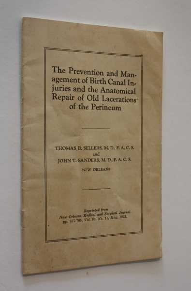 The Prevention and Management of Birth Canal Injuries and the Anatomical Repair of Old Lacerations of the Perineum, Sellers, M. D., F. A. C. S., Thomas B.