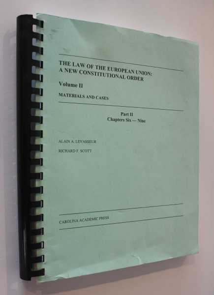 The Law of the European Union: A New Constitutional Order Volume II Materials and Cases - Part II Chapters Six - Nine, Levasseur, Alain A.