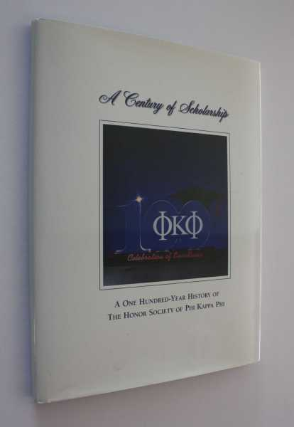 A Century of Scholarship: A One-Hundred-Year History of The Honor Society of Phi Kappa Phi, The Honor Society of Phi Kappa Phi