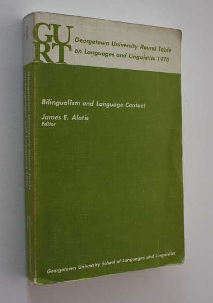 Georgetown University Round Table on Language and Linguistics 1970: Bilingualism and Language Contact, Alatis (ed), James E.