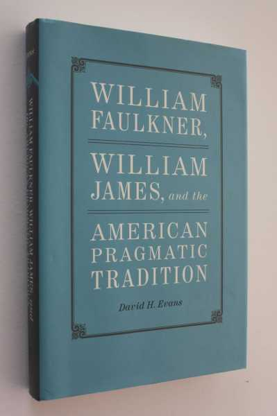 William Faulkner, William James, and the American Pragmatic Tradition, Evans, David H.