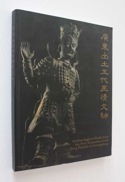Archaeological Finds from the Five Dynasties to the Qing Periods in Guangdong, Lam (ed), Peter Y. K.