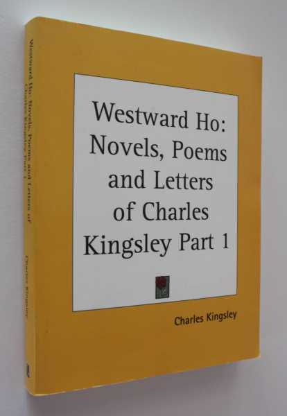 Westward Ho: Novels, poems and Letters of Charles Kingsley Part 1, Kingsley, Charles