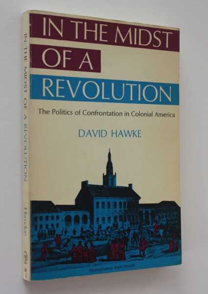 In the Midst of a Revolution: The Politics of Confrontation in Colonial America, Hawke, David