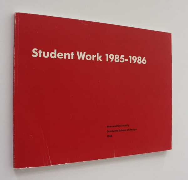 Student Work 1985-1986: Harvard University Graduate School of Design 1986, Green (Project Director), Lisa J.