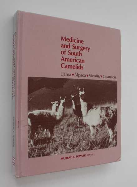 Medicine and Surgery of South American Camelids: Llama, Alpaca, Vicuna, Guanaco, Fowler, Murray E.
