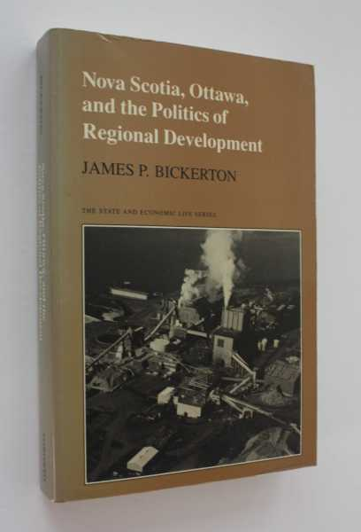 Nova Scotia, Ottawa, and the Politics of Regional Development, Bickerson, James P.