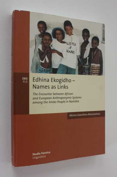 Edhina Ekogidho - Names as Links: The Encounter between African and European Anthroponymic Systems among the Ambo People in Namibia, Saarelma-Maunumaa, Minna