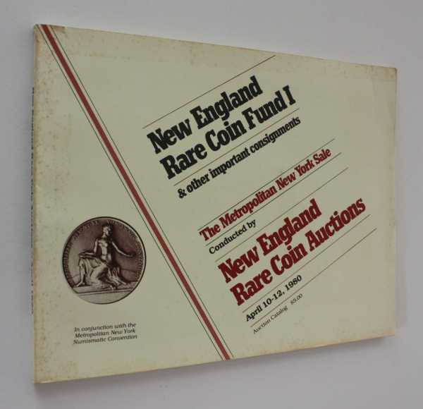New England Rare Coin Fund I & other important consignments: The Metropolitan New York Sale April 10-12, 1980, New England Rare Coin Auctions