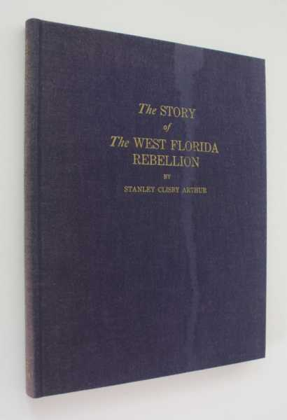 The Story of the West Florida Rebellion, Arthur, Stanley Clisby