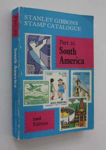 Stanley Gibbons Stamp Catalogue: Part 20 South America, Second Edition 1984, No author stated