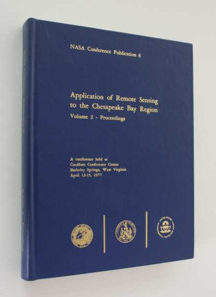Application of Remote Sensing to the Chesapeake Bay Region: Volume 2 -  Proceedings,  A Conference Held At Coolfont Conference Center, Berkeley Springs, West Virginia, April 12-15, 1977 (NASA CONFERENCE PUBLICATION 6), Chen (ed), W. T.