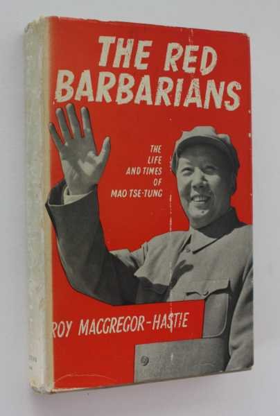 The Red Barbarians: The Life and Times if Mao Tse-tung, MacGregor-Hastie, Roy