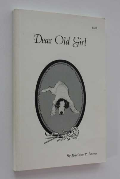 Dear Old Girl: A True Story  About A Captivating, Capering Canine, Lowry, Mariann P.