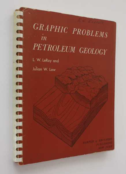 Graphic Problems in Petroleum Geology, LeRoy, L. W.