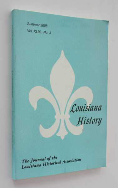 Louisiana History, The Journal of the Louisiana Historical Association: Summer 2008, Vol. XLIX, No. 3, Brasseaux (ed), Carl A.
