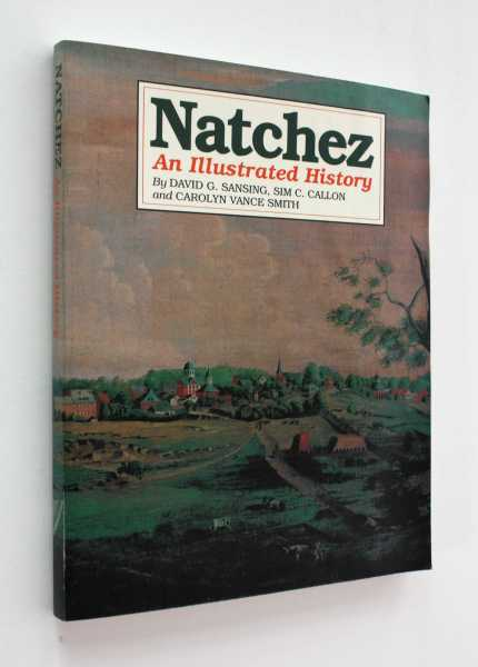 Natchez: An Illustrated History, Sansing, David G.