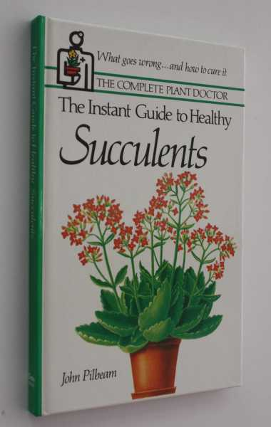 The Instant Guide to Healthy Succulents, Pilbeam, John