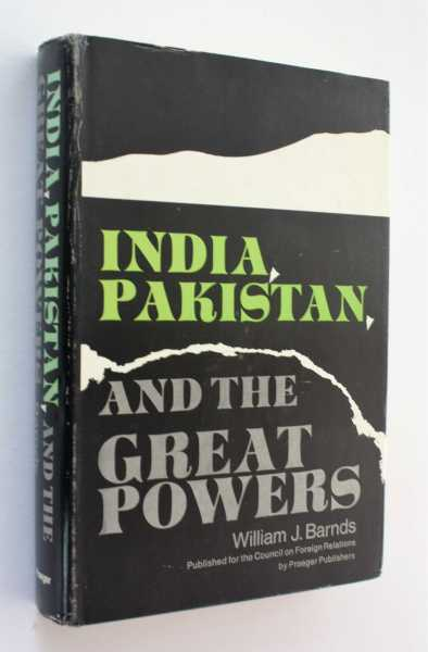 India, Pakistan, and the Great Powers, Barnds, William J.