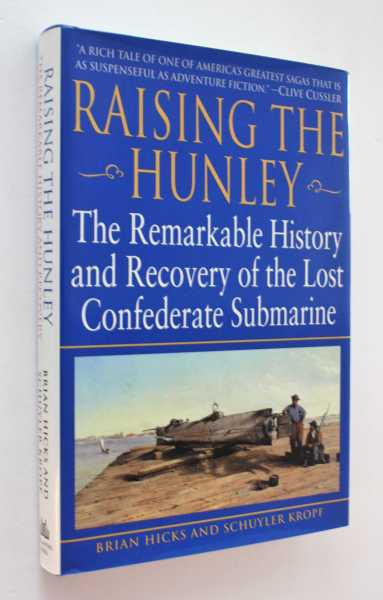 Raising the Hunley: The Remarkable History and Recovery of the Lost Confederate Submarine, Hicks, Brian, Schuyler Kropf