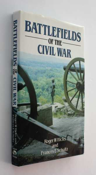 Battlefields of the Civil War, Hicks and Frances E. Shultz, Roger W.