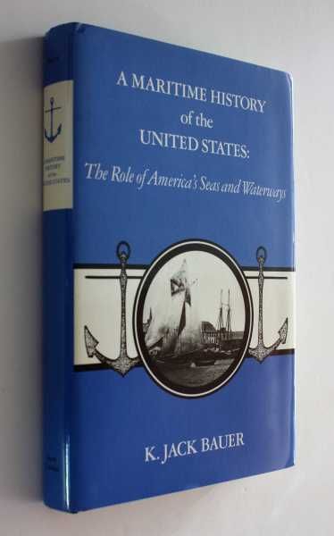 A Maritime History of the United States: The Role of America's Seas and Waterways, Bauer, K. Jack