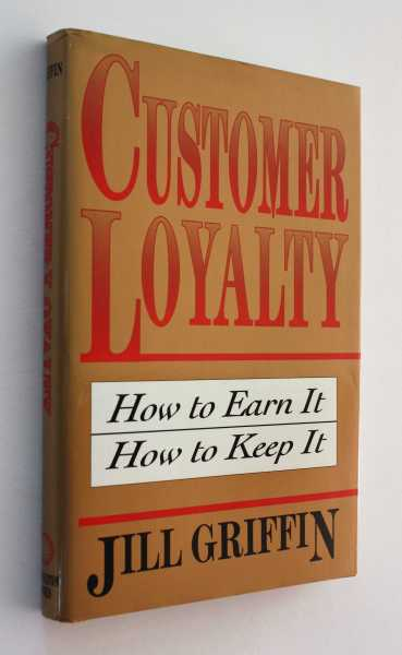 Customer Loyalty: How to Earn It, How to Keep It, Griffin, Jill