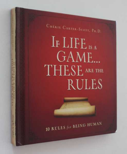 If Life is a Game ... These are the Rules: 10 Rules for Being Human, Carter-Scott, Ph.D., Cherie