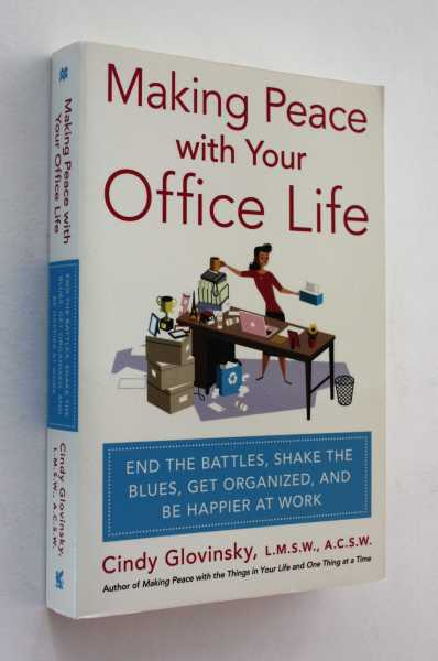 Making Peace with Your Office Life: End the Battles, Shake the Blues, Get Organized, and Be Happier at Work, Glovinsky, Cindy