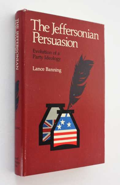 The Jeffersonian Persuasion: Evolution of a Party Ideology, Banning, Lance