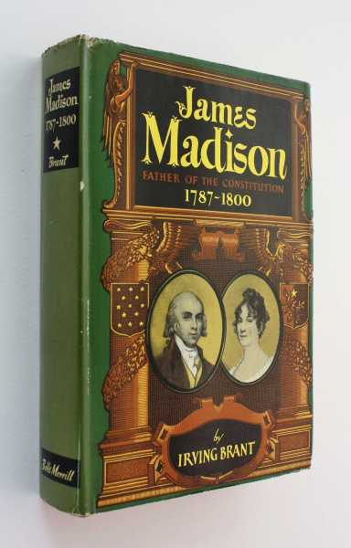 James Madison: Father of the Constitution 1787-1800, Brant, Irving