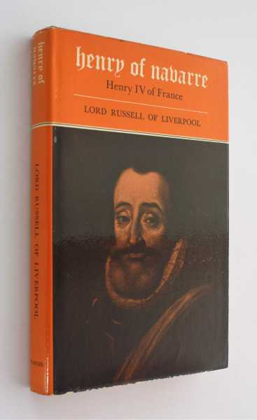 Henry of Navarre: Henry IV of France, Lord Russell of Liverpool