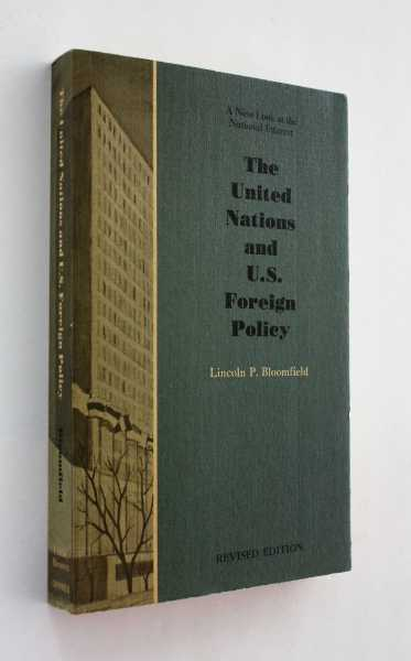 The United Nations and U. S. Foreign Policy: A New Look at the National Interest, Revised Edition, Bloomfield, Lincoln P.