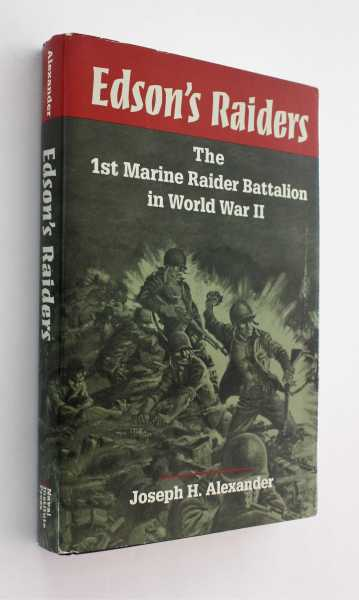 Edson's Raiders: The 1st Marine Raider Battalion in World War II, Alexander, Joseph H.