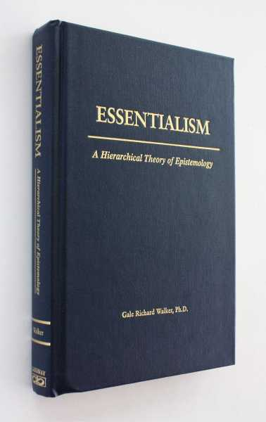 Essentialism: A Hierarchical Theory of Epistemology, Walker, Ph.D., Gale Richard