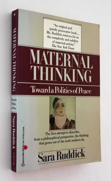 Maternal Thinking: Toward a Politics of Peace, Ruddick, Sara