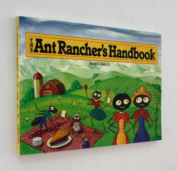 The Ant Rancher's Handbook, Glenn, Jr., George S.