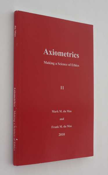 Axiometrics: Making a Science of Ethics II, du Mas and Frank M. du Mas, Mark M.